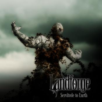 Landforge – Servitude to Earth
