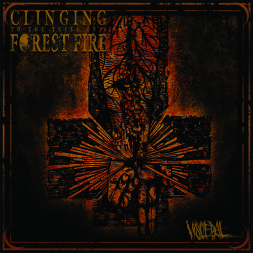 Clinging to the Trees of a Forest Fire – Visceral EP Review