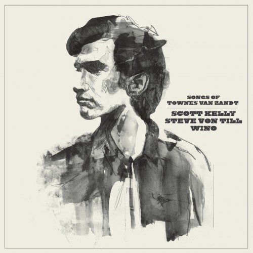 Things You Might Have Missed 2012: The Songs of Townes Van Zandt – Scott Kelly, Steve Von Till & Wino