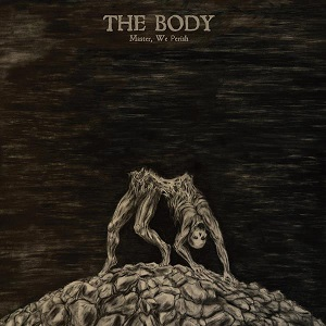 The Body – Master, We Perish EP Review