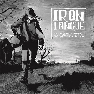 Iron Tongue – The Dogs Have Barked, The Birds Have Flown Review