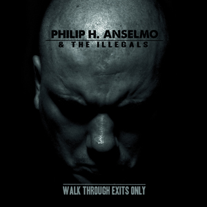 Philip H. Anselmo and the Illegals – Walk through Exits Only Review