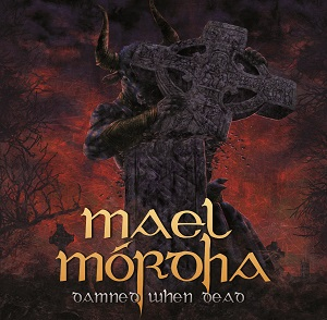 Mael Mórdha – Damned When Dead Review