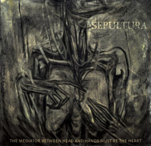 Sepultura-The-Mediator-Between-Head-And-Hands-Must-Be-The-Heart
