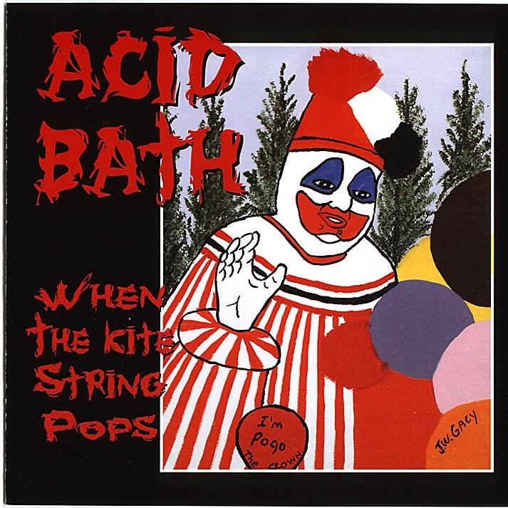 Yer Metal is Olde:  Acid Bath – When the Kite String Pops