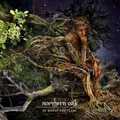Northern Oak_Of Roots And Flesh