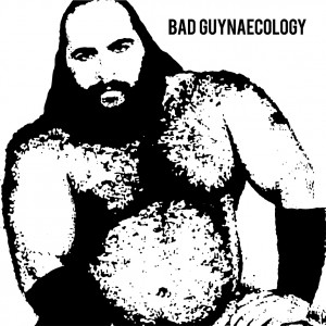 Bad Guys - Bad Guynaecology 01