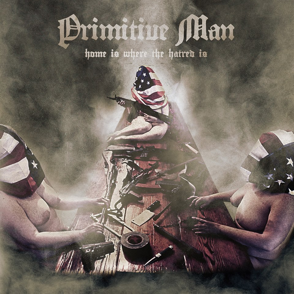 Primitive Man – Home Is Where the Hatred Is Review