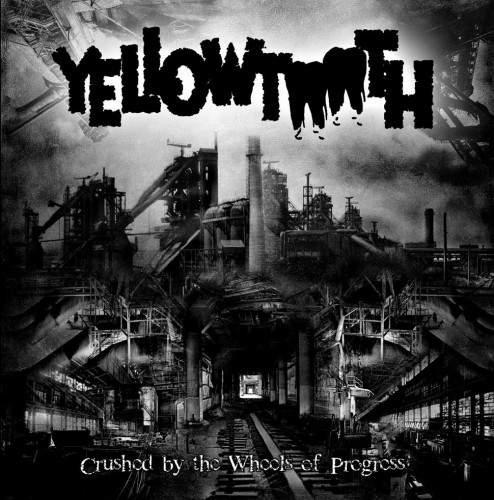 Yellowtooth_Crushed by the Wheels of Progress