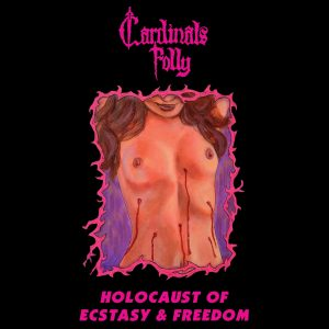 Cardinals Folly - Holocaust of Ecstasy and Freedom