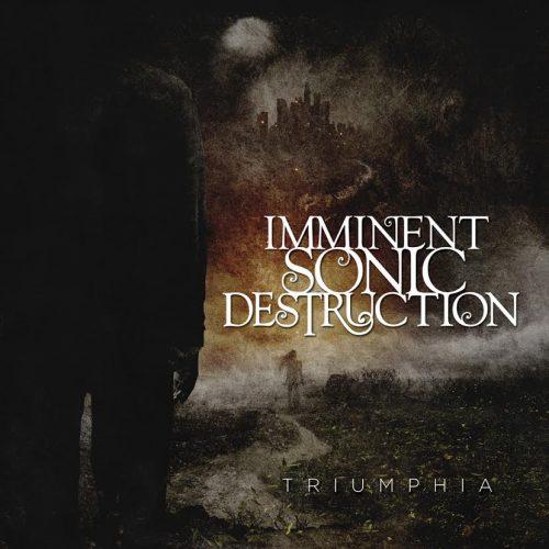 Imminent Sonic Destruction - Triumphia