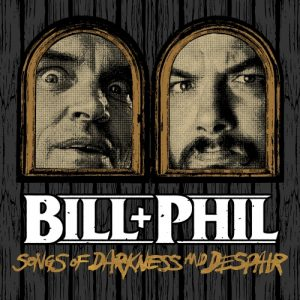 Bill + Phil - Songs of Darkness and Despair