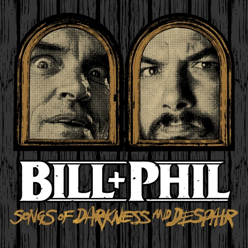 Bill + Phil – Songs of Darkness and Despair Review