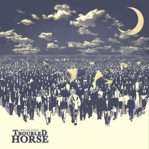 Troubled Horse – Revolution on Repeat
