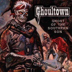 Ghoultown - Ghost of the Southern Son