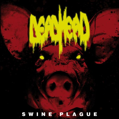 Dead Head - Swine Plague