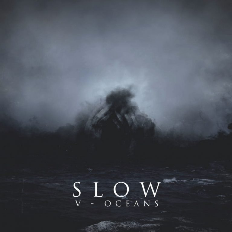 Slow – V – Oceans [Things You Might Have Missed 2017]