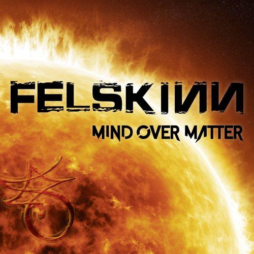 Felskinn - Mind Over Matter 01