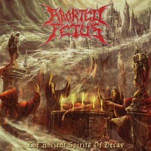 Aborted Fetus - The Ancient Spirits of Decay 01