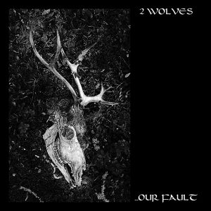 2 Wolves - ...Our Fault 01