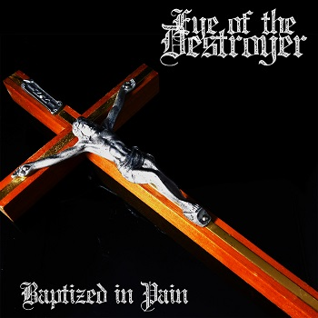 Eye of the Destroyer – Baptized in Pain Review
