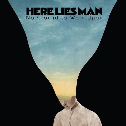 Here Lies Man - No Ground to Walk Upon 01
