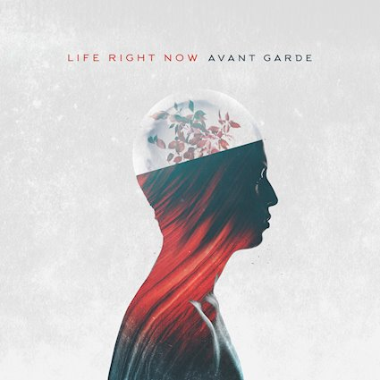 Life Right Now – Avant Garde Review