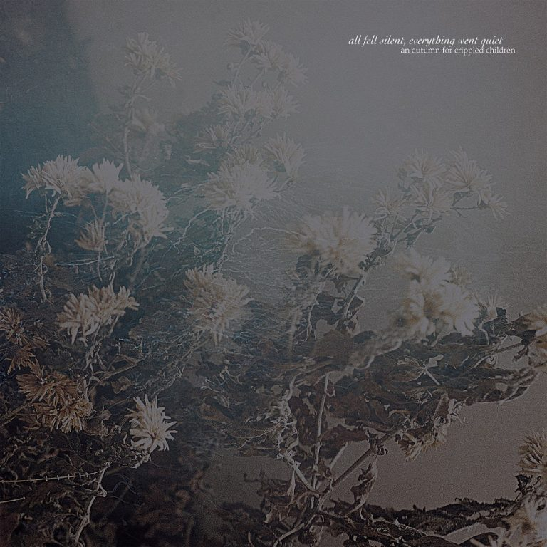 An Autumn for Crippled Children – All Fell Silent, Everything Went Quiet Review