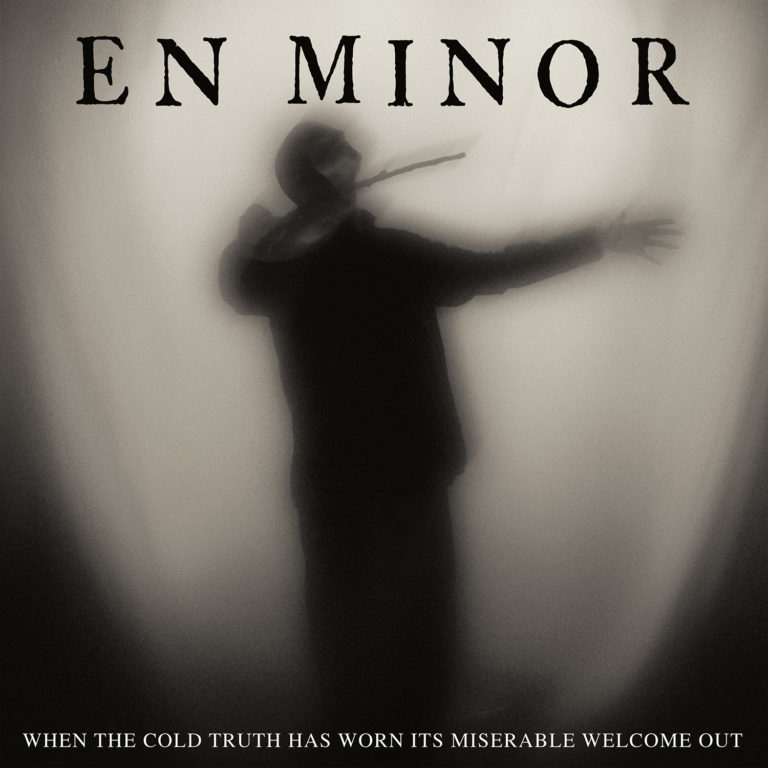 En Minor – When the Cold Truth Has Worn Its Miserable Welcome Out Review