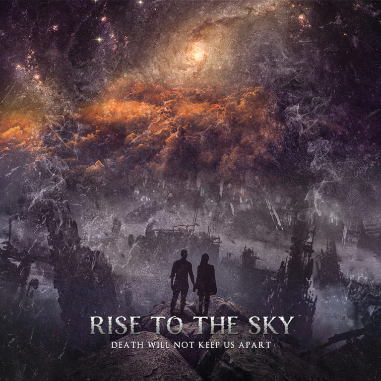 Rise to the Sky – Death Will Not Keep Us Apart