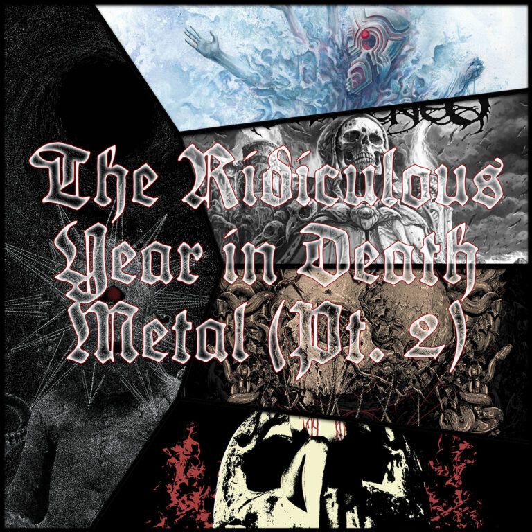 The Ridiculous Year o' Death Metal, Part 2 [Things You Might Have Missed 2020]